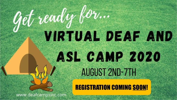 Get ready for... virtual deaf & asl camp 2020. August 2nd-7th. Registration coming SOON!